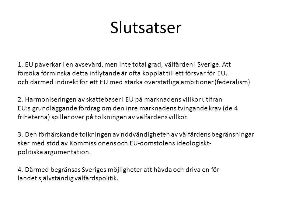 Slutsatser 1. EU påverkar i en avsevärd, men inte total grad, välfärden i Sverige.