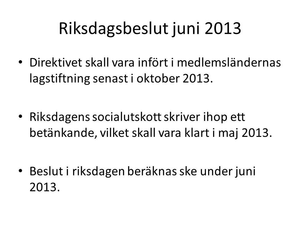Riksdagsbeslut juni 2013 Direktivet skall vara infört i medlemsländernas lagstiftning senast i oktober 2013.