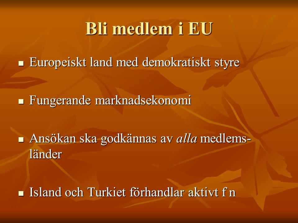 Bli medlem i EU Europeiskt land med demokratiskt styre Europeiskt land med demokratiskt styre Fungerande marknadsekonomi Fungerande marknadsekonomi An