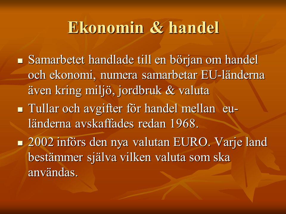 Ekonomin & handel Samarbetet handlade till en början om handel och ekonomi, numera samarbetar EU-länderna även kring miljö, jordbruk & valuta Tullar o