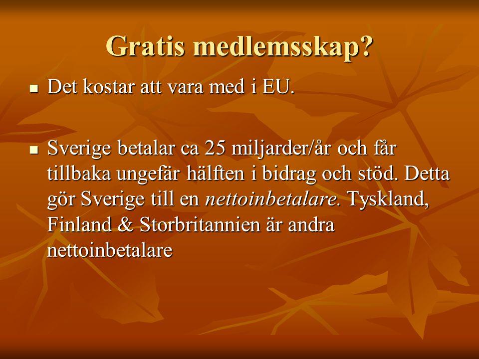 Gratis medlemsskap? Det kostar att vara med i EU. Det kostar att vara med i EU. Sverige betalar ca 25 miljarder/år och får tillbaka ungefär hälften i