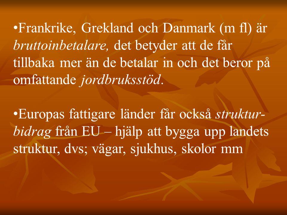 Frankrike, Grekland och Danmark (m fl) är bruttoinbetalare, det betyder att de får tillbaka mer än de betalar in och det beror på omfattande jordbruks