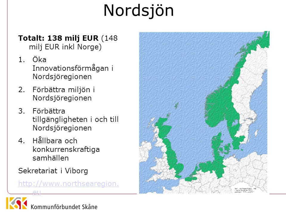 Nordsjön Totalt: 138 milj EUR (148 milj EUR inkl Norge) 1.Öka Innovationsförmågan i Nordsjöregionen 2.Förbättra miljön i Nordsjöregionen 3.Förbättra t