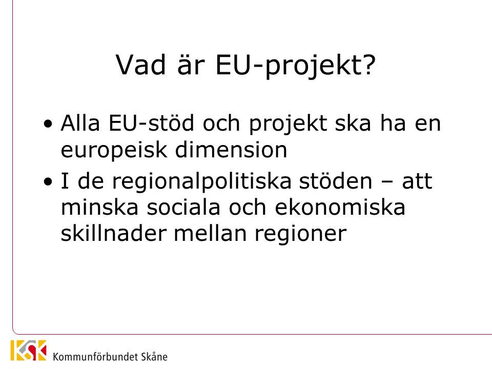 Vad är EU-projekt? Alla EU-stöd och projekt ska ha en europeisk dimension I de regionalpolitiska stöden – att minska sociala och ekonomiska skillnader