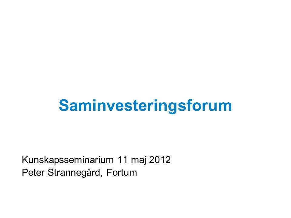 Saminvesteringsforum Kunskapsseminarium 11 maj 2012 Peter Strannegård, Fortum