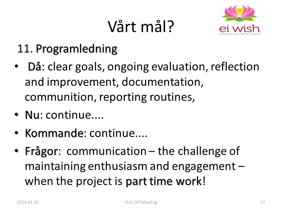 Programledning 11. Programledning Då Då: clear goals, ongoing evaluation, reflection and improvement, documentation, communition, reporting routines,