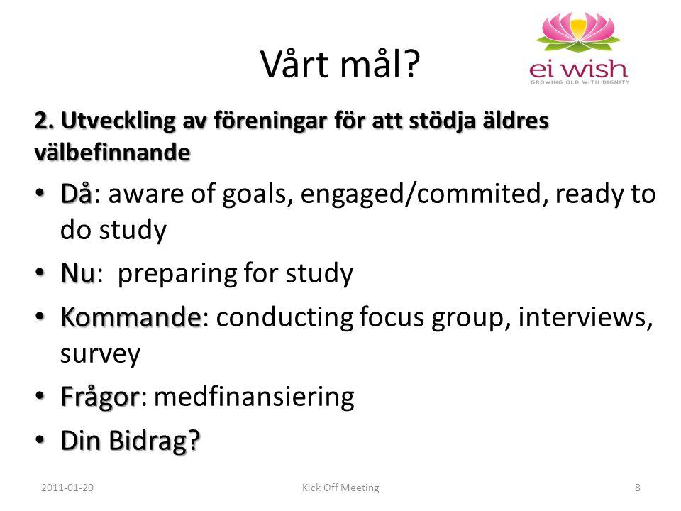 2. Utveckling av föreningar för att stödja äldres välbefinnande Då Då: aware of goals, engaged/commited, ready to do study Nu Nu: preparing for study