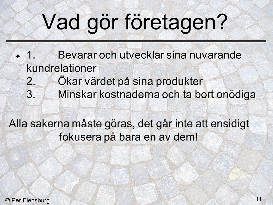 © Per Flensburg 11 Vad gör företagen.