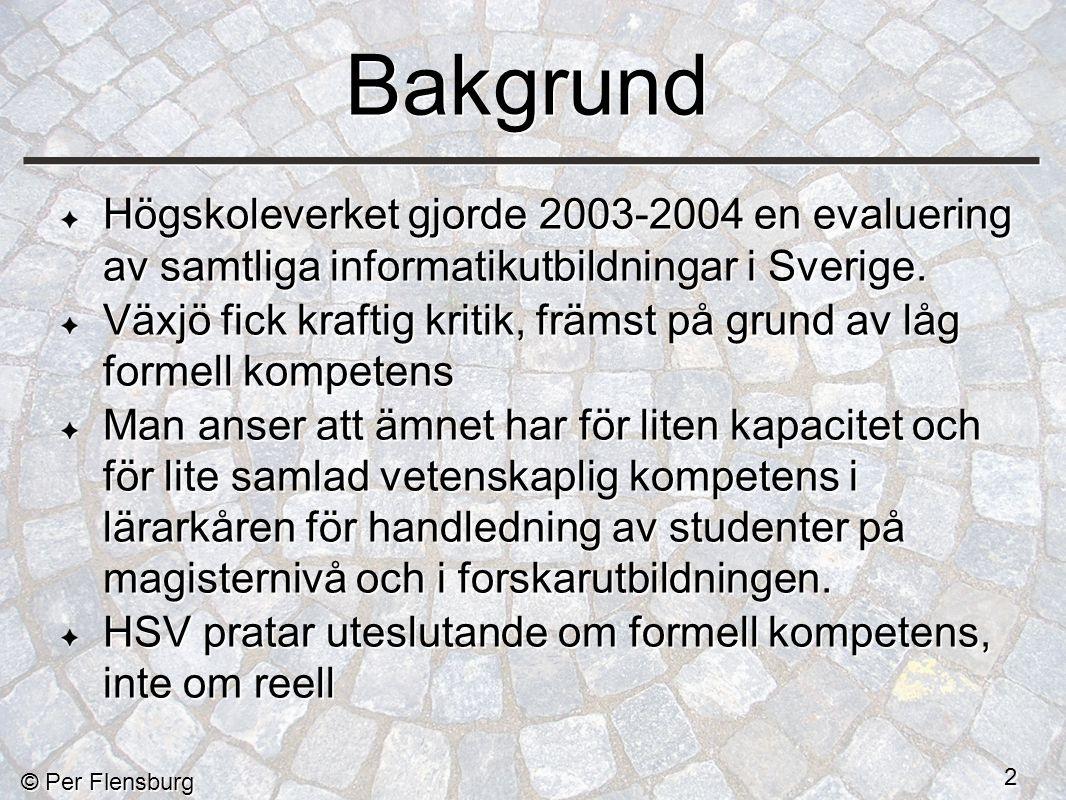 © Per Flensburg 2 Bakgrund Högskoleverket gjorde 2003-2004 en evaluering av samtliga informatikutbildningar i Sverige.