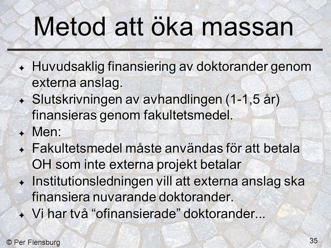 © Per Flensburg 35 Metod att öka massan Huvudsaklig finansiering av doktorander genom externa anslag.