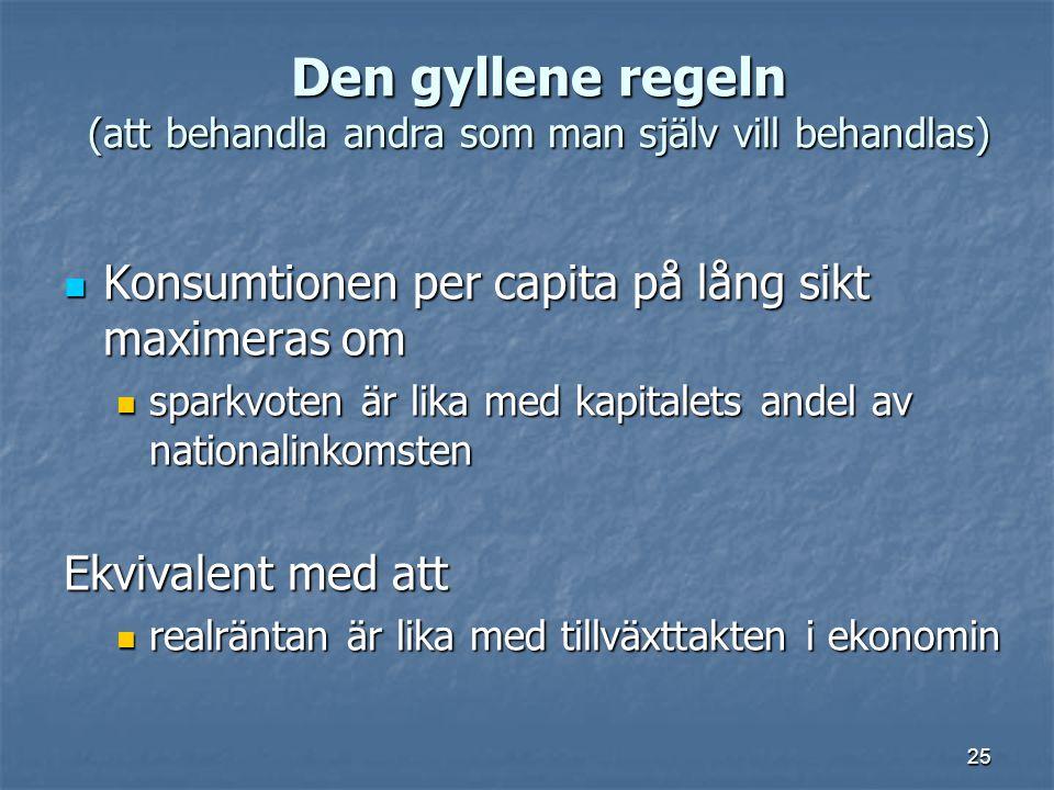 25 Den gyllene regeln (att behandla andra som man själv vill behandlas) Konsumtionen per capita på lång sikt maximeras om Konsumtionen per capita på l
