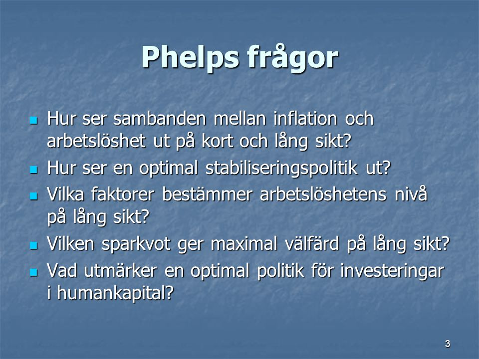 3 Phelps frågor Hur ser sambanden mellan inflation och arbetslöshet ut på kort och lång sikt? Hur ser sambanden mellan inflation och arbetslöshet ut p