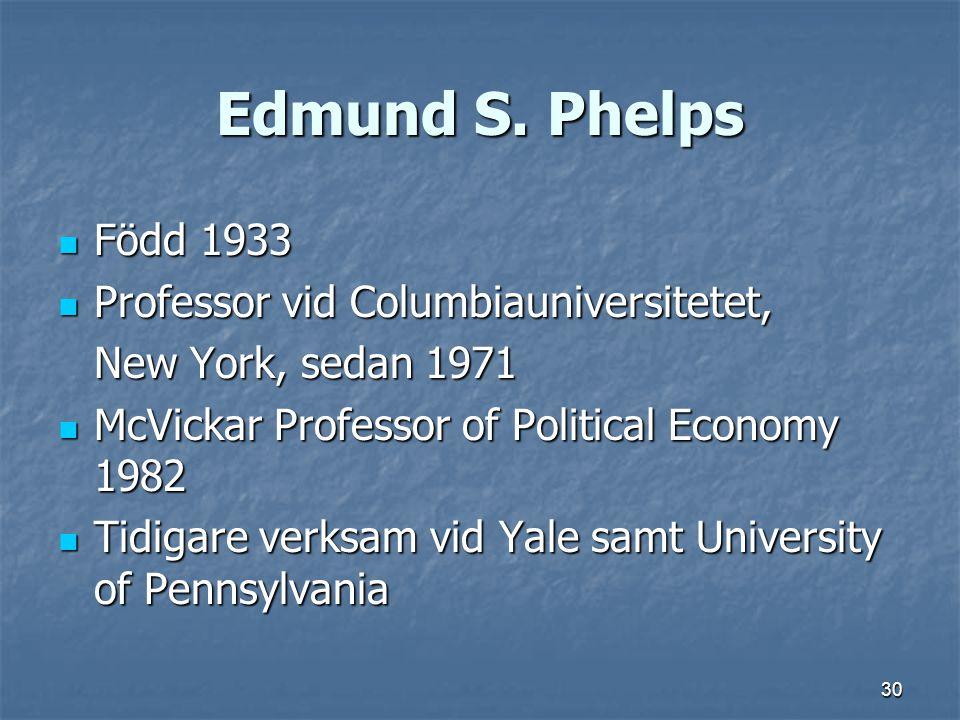 30 Edmund S. Phelps Född 1933 Född 1933 Professor vid Columbiauniversitetet, Professor vid Columbiauniversitetet, New York, sedan 1971 McVickar Profes