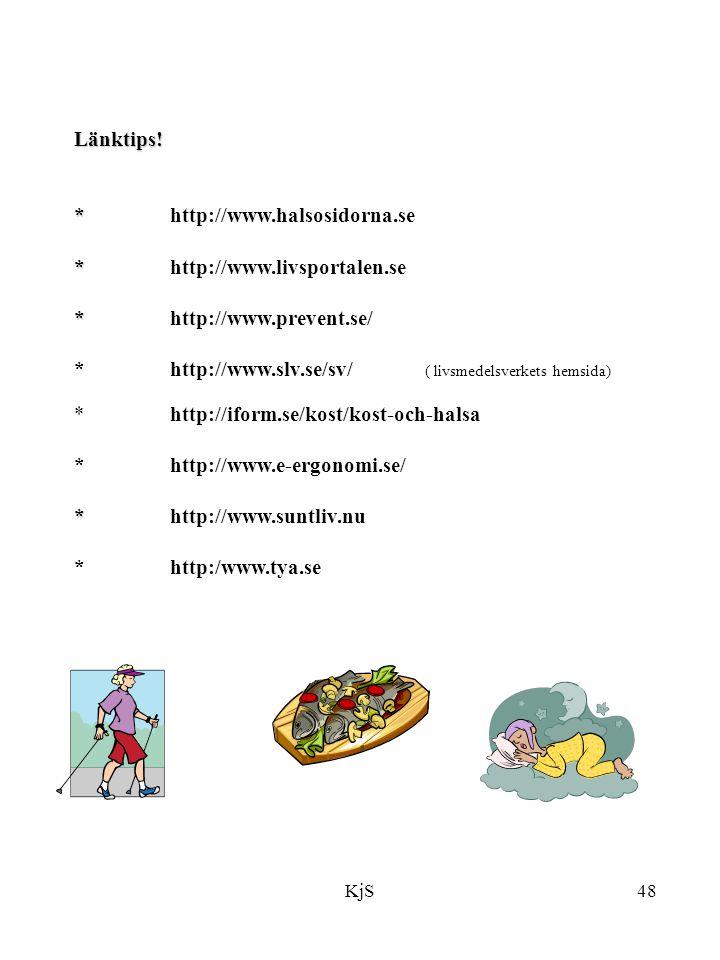 KjS48 Länktips! * *http://www.halsosidorna.se * *http://www.livsportalen.se * *http://www.prevent.se/ *http://www.slv.se/sv/ ( livsmedelsverkets hemsi