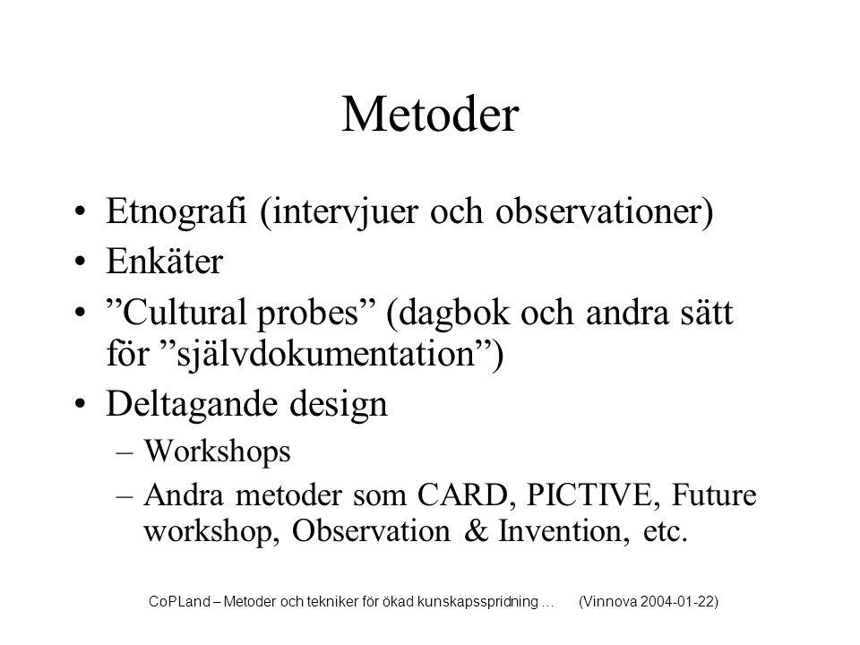 """Metoder Etnografi (intervjuer och observationer) Enkäter """"Cultural probes"""" (dagbok och andra sätt för """"självdokumentation"""") Deltagande design –Worksho"""