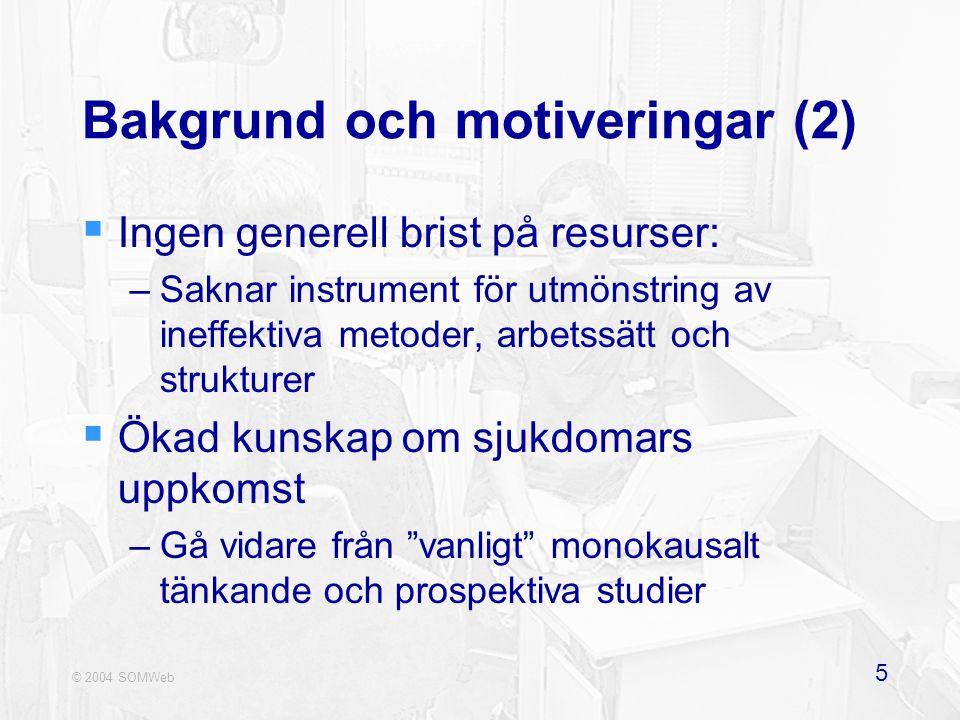 © 2004 SOMWeb 5 Bakgrund och motiveringar (2)  Ingen generell brist på resurser: –Saknar instrument för utmönstring av ineffektiva metoder, arbetssät