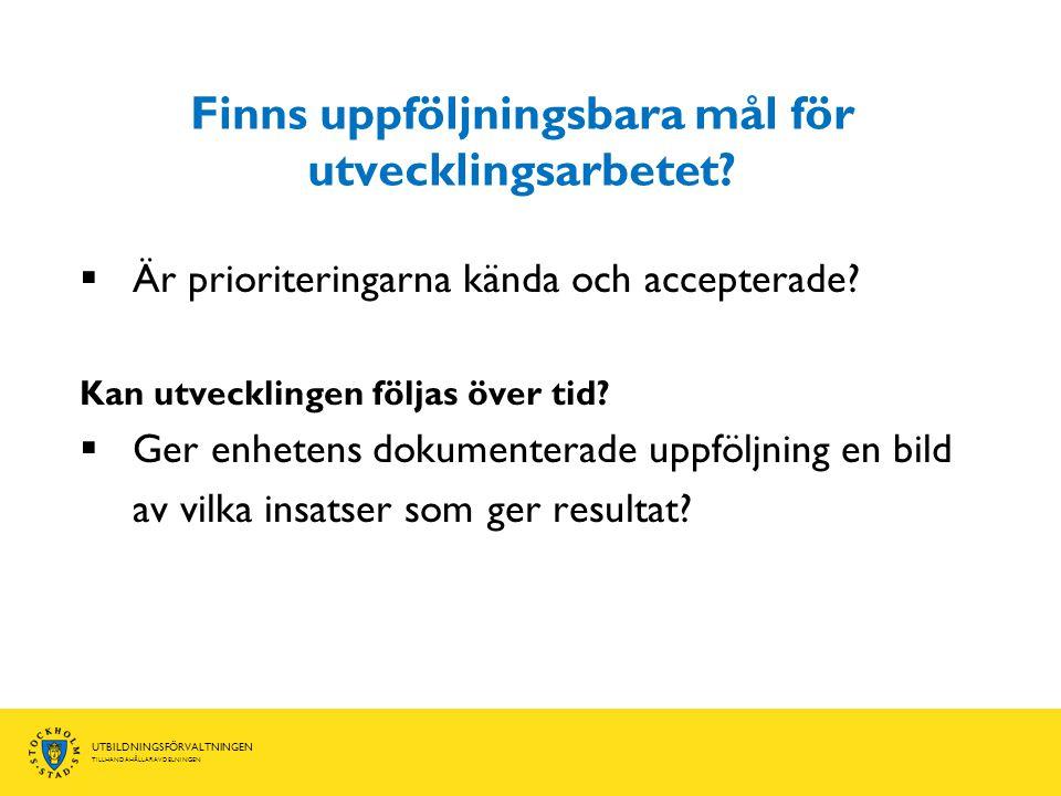 UTBILDNINGSFÖRVALTNINGEN TILLHANDAHÅLLARAVDELNINGEN Finns uppföljningsbara mål för utvecklingsarbetet.