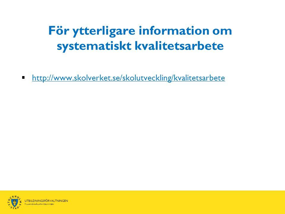 UTBILDNINGSFÖRVALTNINGEN TILLHANDAHÅLLARAVDELNINGEN För ytterligare information om systematiskt kvalitetsarbete  http://www.skolverket.se/skolutveckling/kvalitetsarbete http://www.skolverket.se/skolutveckling/kvalitetsarbete