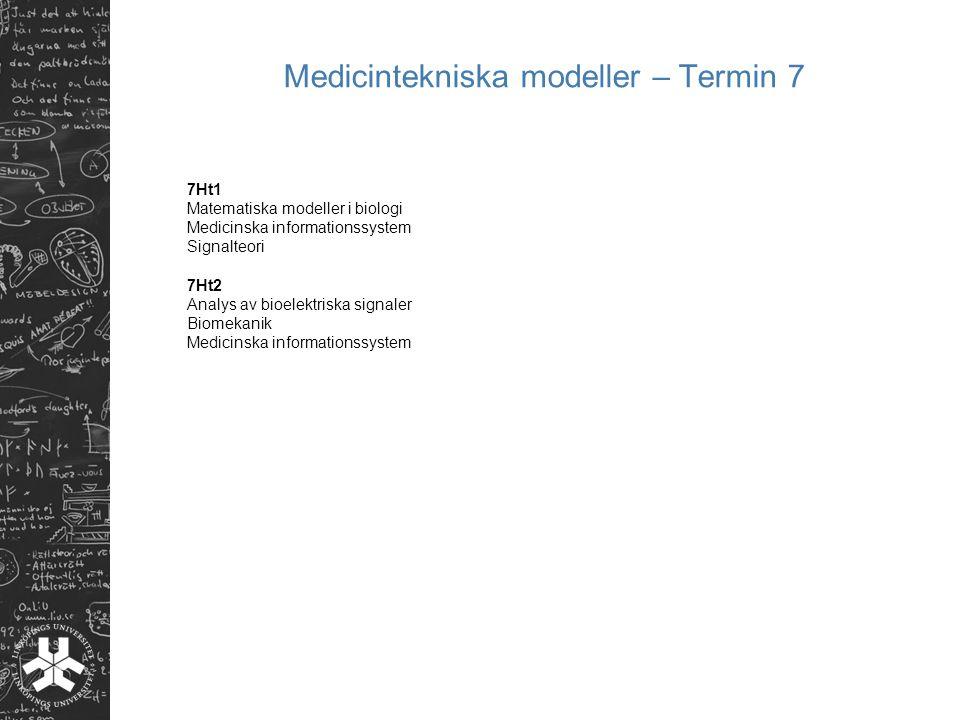 Medicintekniska modeller – Termin 7 7Ht1 Matematiska modeller i biologi Medicinska informationssystem Signalteori 7Ht2 Analys av bioelektriska signale