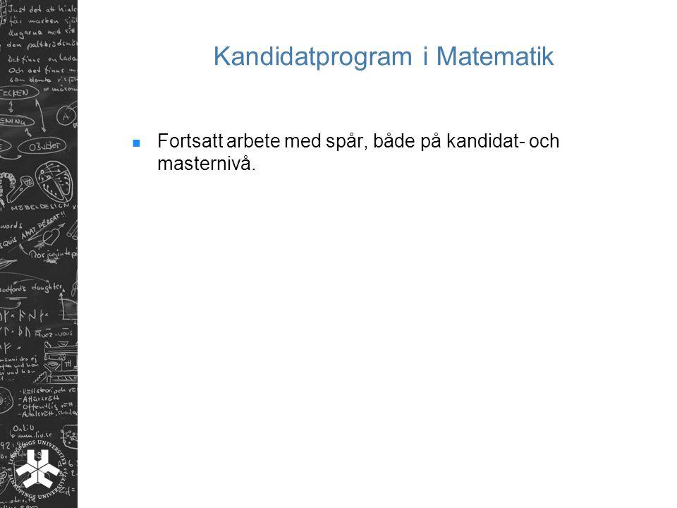 Kandidatprogram i Matematik Fortsatt arbete med spår, både på kandidat- och masternivå.
