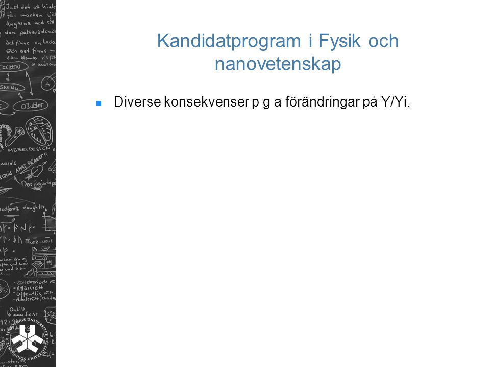 Kandidatprogram i Fysik och nanovetenskap Diverse konsekvenser p g a förändringar på Y/Yi.