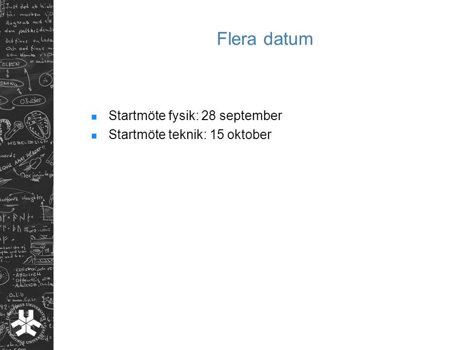 Flera datum Startmöte fysik: 28 september Startmöte teknik: 15 oktober
