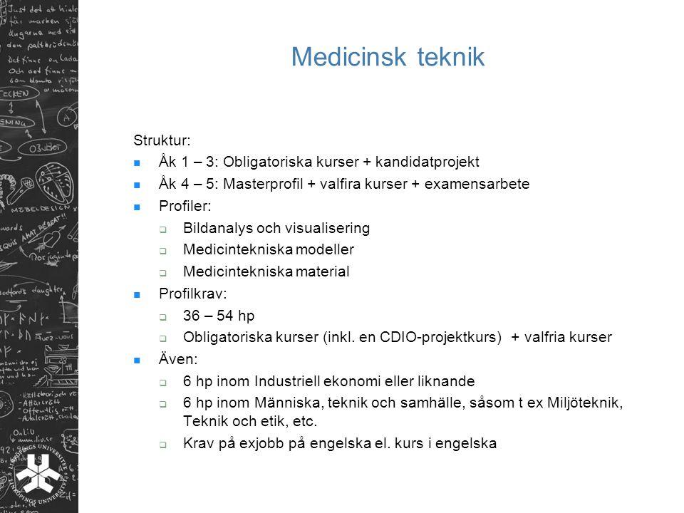 Medicinsk teknik Struktur: Åk 1 – 3: Obligatoriska kurser + kandidatprojekt Åk 4 – 5: Masterprofil + valfira kurser + examensarbete Profiler:  Bildan