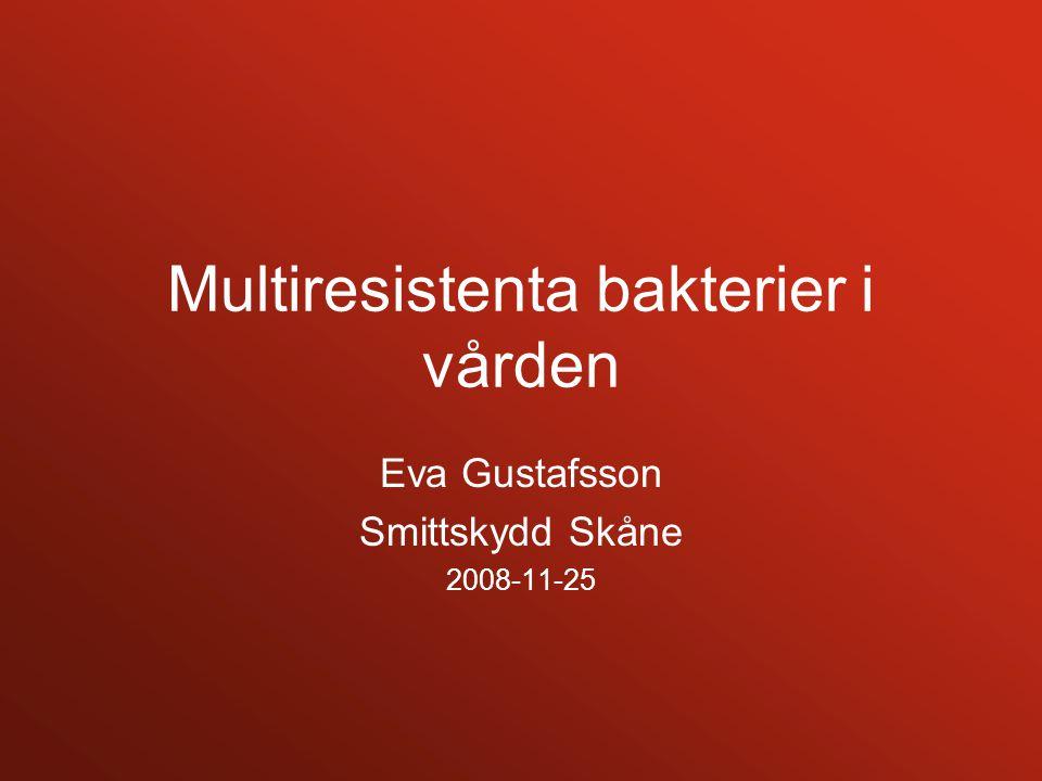Multiresistenta bakterier i vården Eva Gustafsson Smittskydd Skåne 2008-11-25