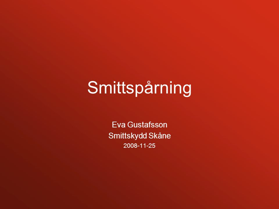 Smittspårning Eva Gustafsson Smittskydd Skåne 2008-11-25