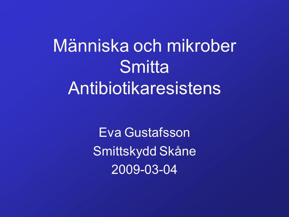 Människa och mikrober Smitta Antibiotikaresistens Eva Gustafsson Smittskydd Skåne 2009-03-04
