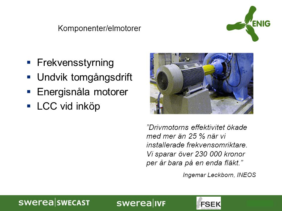 """2009-10-08  Frekvensstyrning  Undvik tomgångsdrift  Energisnåla motorer  LCC vid inköp """"Drivmotorns effektivitet ökade med mer än 25 % när vi inst"""