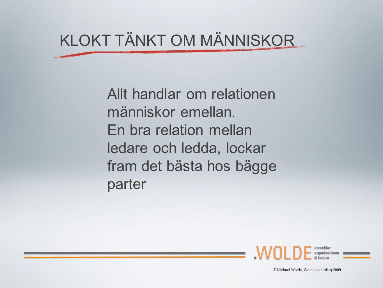 © Michael Wolde, Wolde utveckling 2009 KLOKT TÄNKT OM MÄNNISKOR Allt handlar om relationen människor emellan.