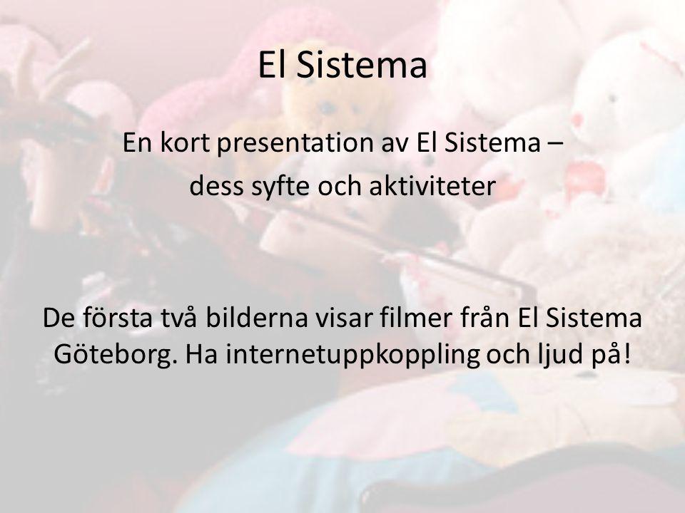 El Sistema En kort presentation av El Sistema – dess syfte och aktiviteter De första två bilderna visar filmer från El Sistema Göteborg.