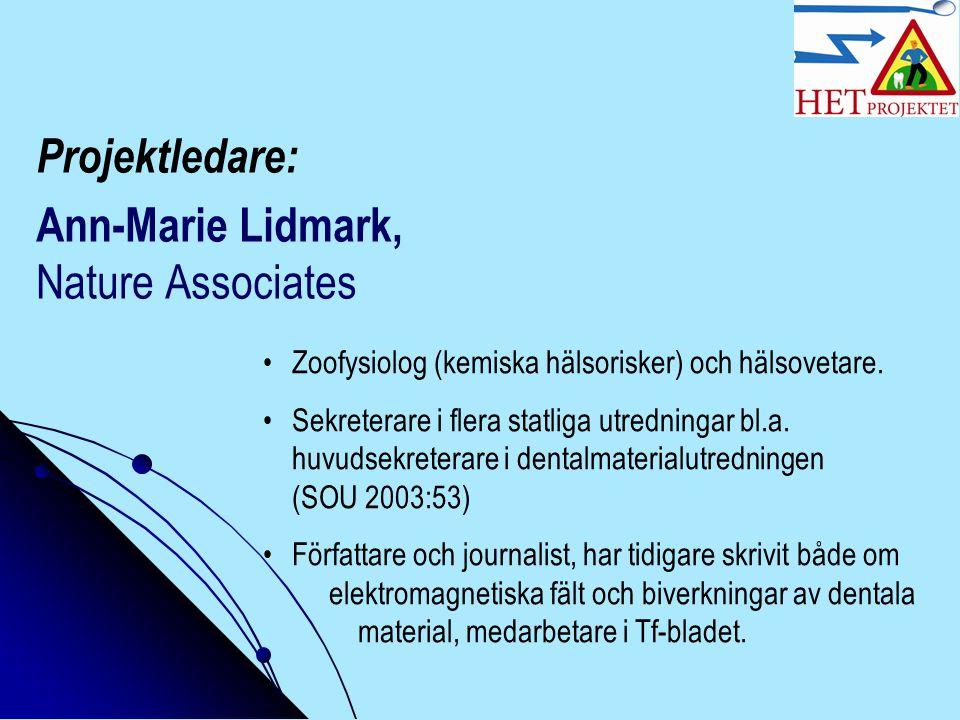 Projektledare: Ann-Marie Lidmark, Nature Associates Zoofysiolog (kemiska hälsorisker) och hälsovetare. Sekreterare i flera statliga utredningar bl.a.