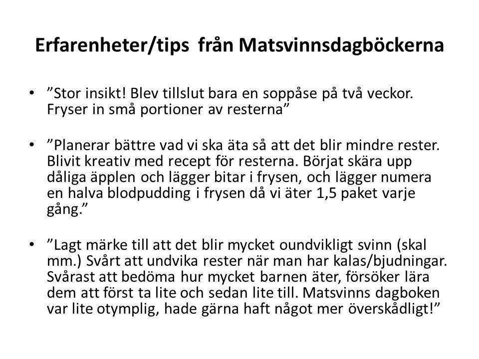 Erfarenheter/tips från Matsvinnsdagböckerna Stor insikt.