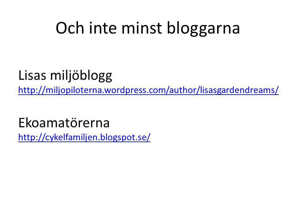 Och inte minst bloggarna Lisas miljöblogg http://miljopiloterna.wordpress.com/author/lisasgardendreams/ Ekoamatörerna http://cykelfamiljen.blogspot.se