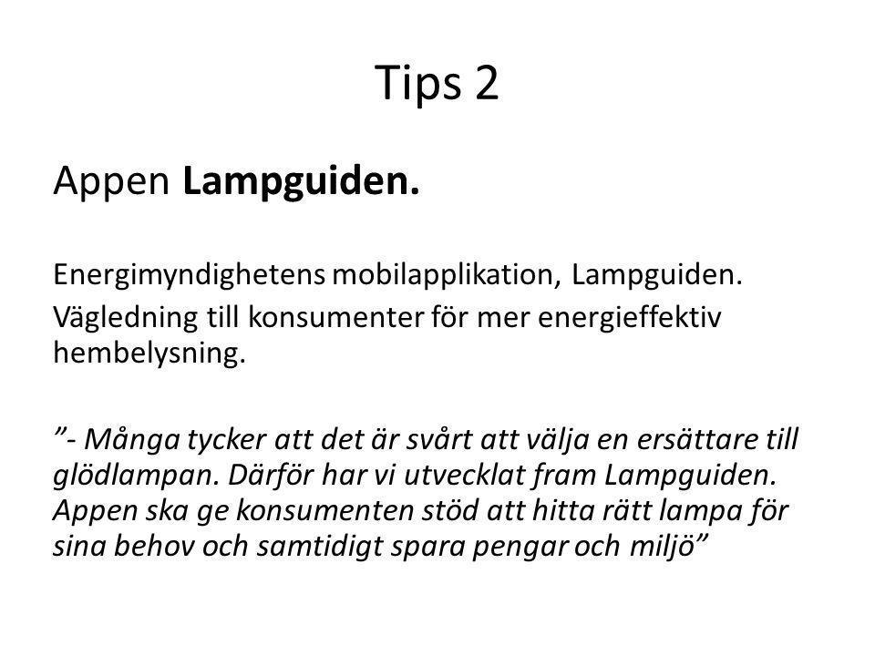 """Tips 2 Appen Lampguiden. Energimyndighetens mobilapplikation, Lampguiden. Vägledning till konsumenter för mer energieffektiv hembelysning. """"- Många ty"""
