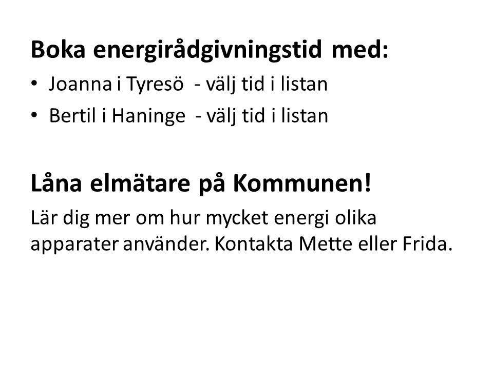 Boka energirådgivningstid med: Joanna i Tyresö - välj tid i listan Bertil i Haninge - välj tid i listan Låna elmätare på Kommunen.