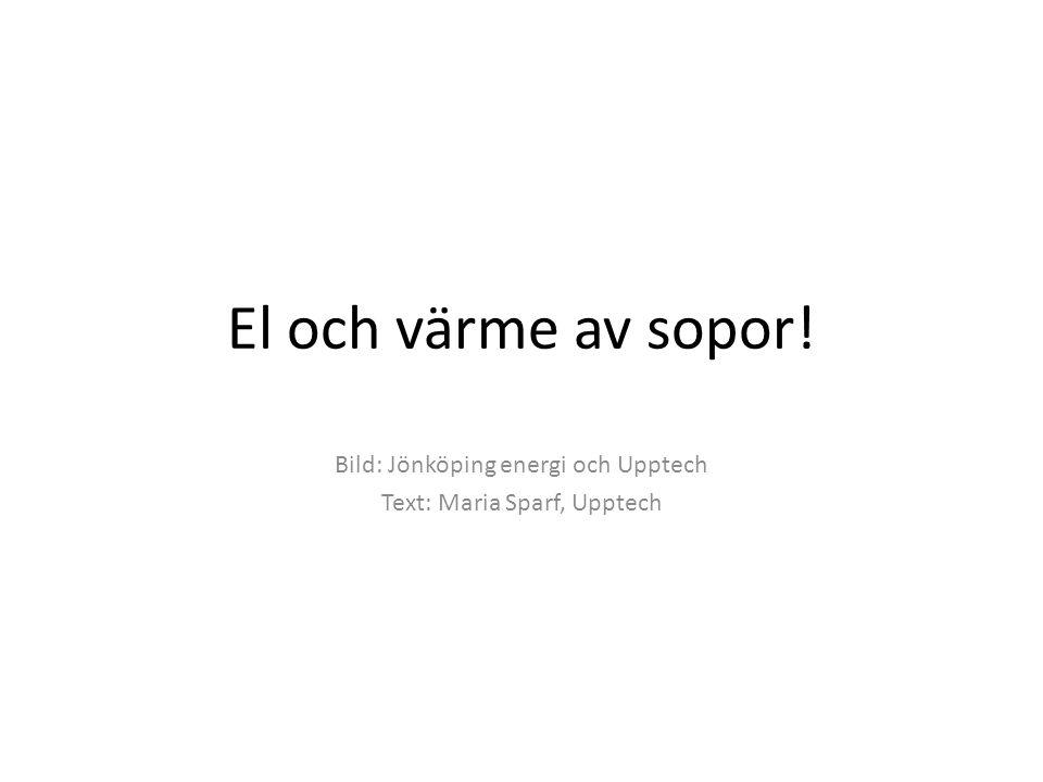 El och värme av sopor! Bild: Jönköping energi och Upptech Text: Maria Sparf, Upptech