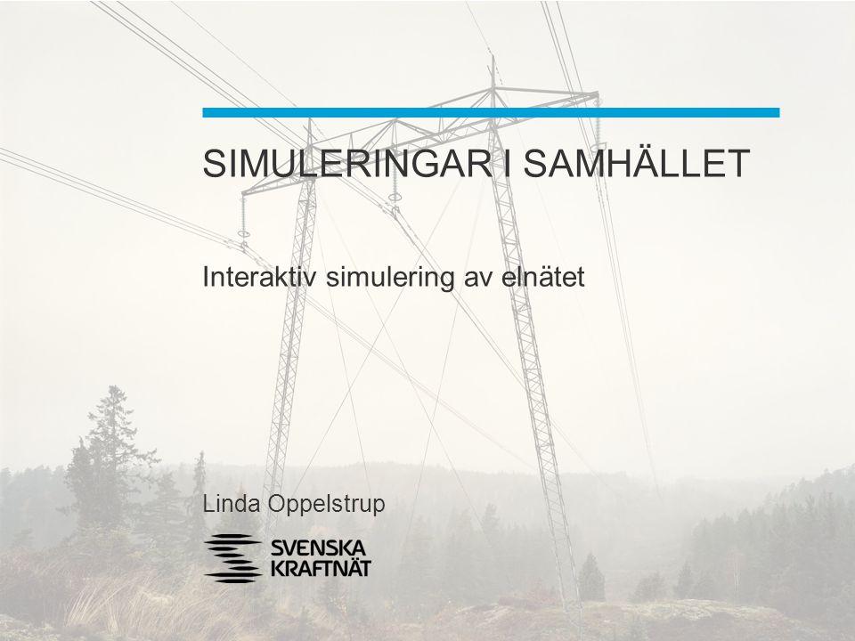 SIMULERINGAR I SAMHÄLLET Interaktiv simulering av elnätet Linda Oppelstrup