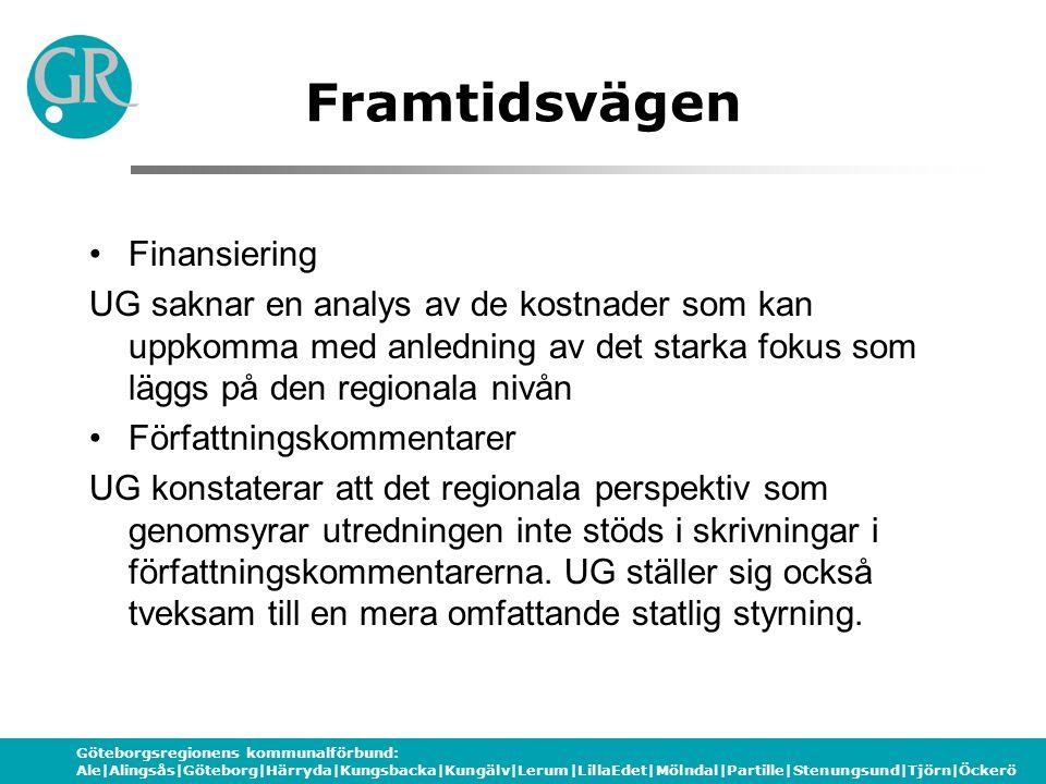 Göteborgsregionens kommunalförbund: Ale|Alingsås|Göteborg|Härryda|Kungsbacka|Kungälv|Lerum|LillaEdet|Mölndal|Partille|Stenungsund|Tjörn|Öckerö Framtidsvägen Finansiering UG saknar en analys av de kostnader som kan uppkomma med anledning av det starka fokus som läggs på den regionala nivån Författningskommentarer UG konstaterar att det regionala perspektiv som genomsyrar utredningen inte stöds i skrivningar i författningskommentarerna.