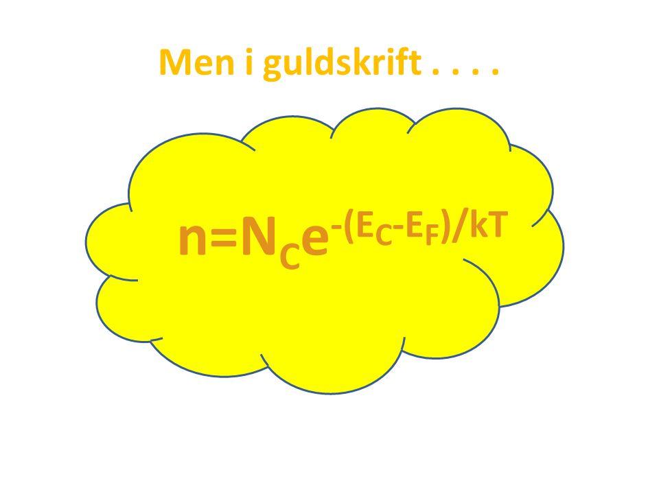 Men i guldskrift.... n=N C e -(E C -E F )/kT