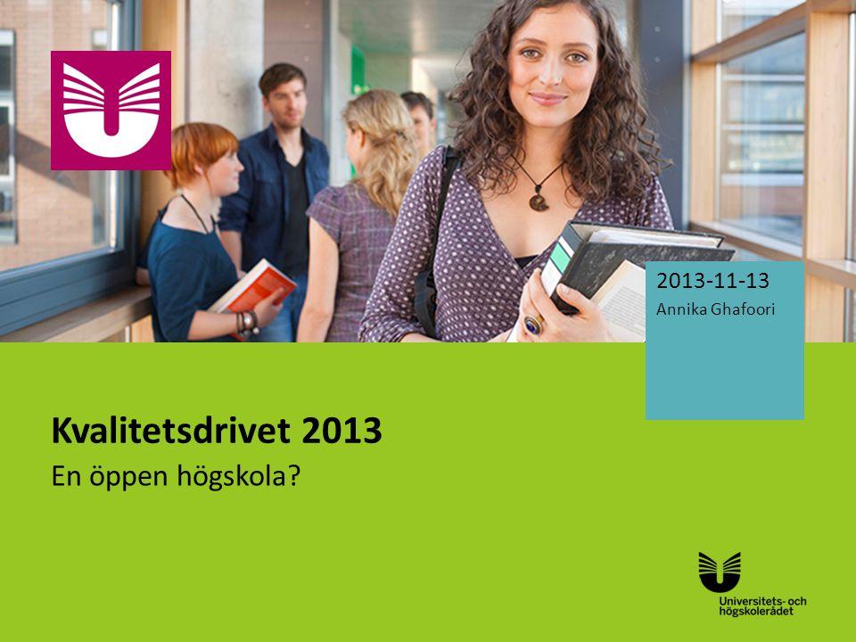 Sv Kvalitetsdrivet 2013 En öppen högskola? 2013-11-13 Annika Ghafoori
