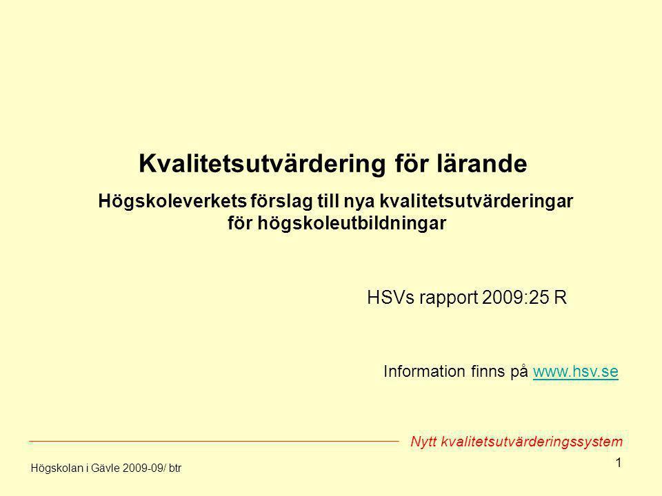1 Kvalitetsutvärdering för lärande Högskoleverkets förslag till nya kvalitetsutvärderingar för högskoleutbildningar HSVs rapport 2009:25 R Högskolan i