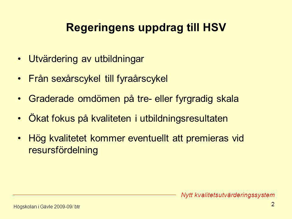 2 Regeringens uppdrag till HSV Utvärdering av utbildningar Från sexårscykel till fyraårscykel Graderade omdömen på tre- eller fyrgradig skala Ökat fok