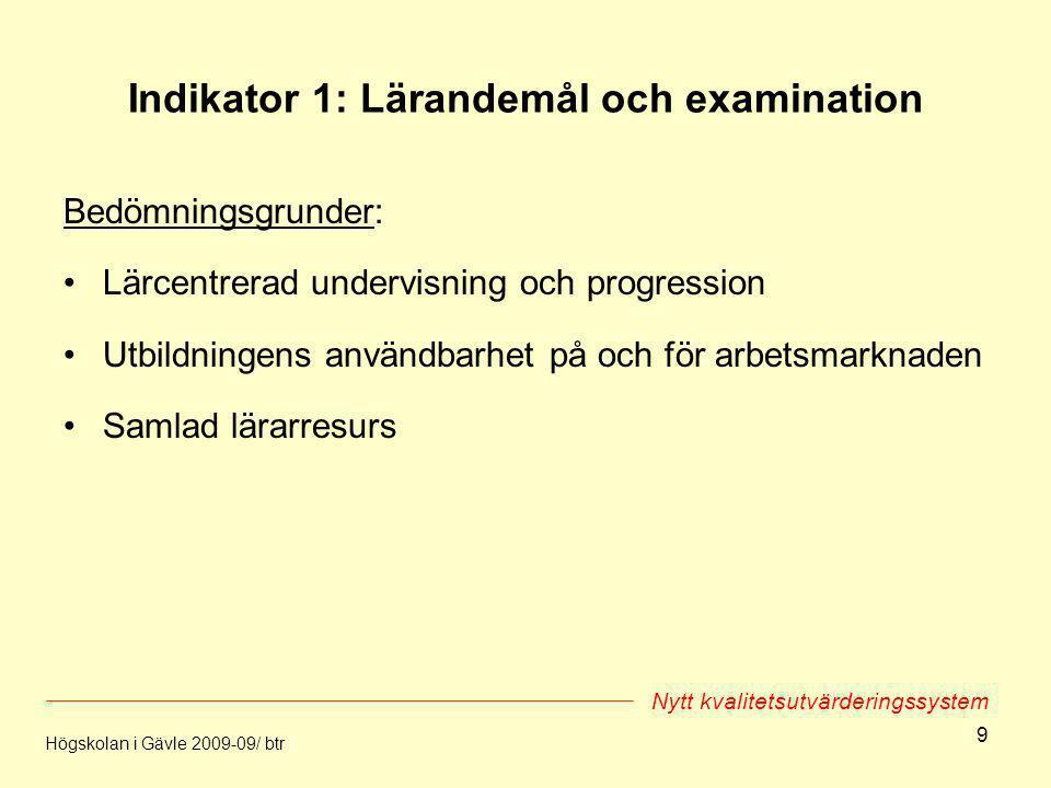 9 Indikator 1: Lärandemål och examination Bedömningsgrunder: Lärcentrerad undervisning och progression Utbildningens användbarhet på och för arbetsmar
