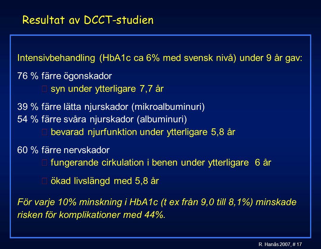 17 R. Hanås 2007, # 17 Resultat av DCCT-studien Intensivbehandling (HbA1c ca 6% med svensk nivå) under 9 år gav:  76 % färre ögonskador  syn under y