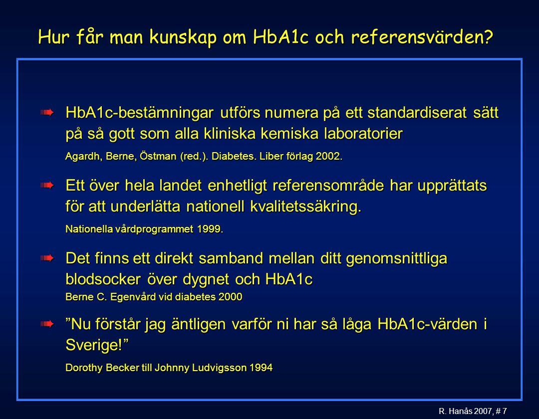 7 R. Hanås 2007, # 7 Hur får man kunskap om HbA1c och referensvärden? àHbA1c-bestämningar utförs numera på ett standardiserat sätt på så gott som alla