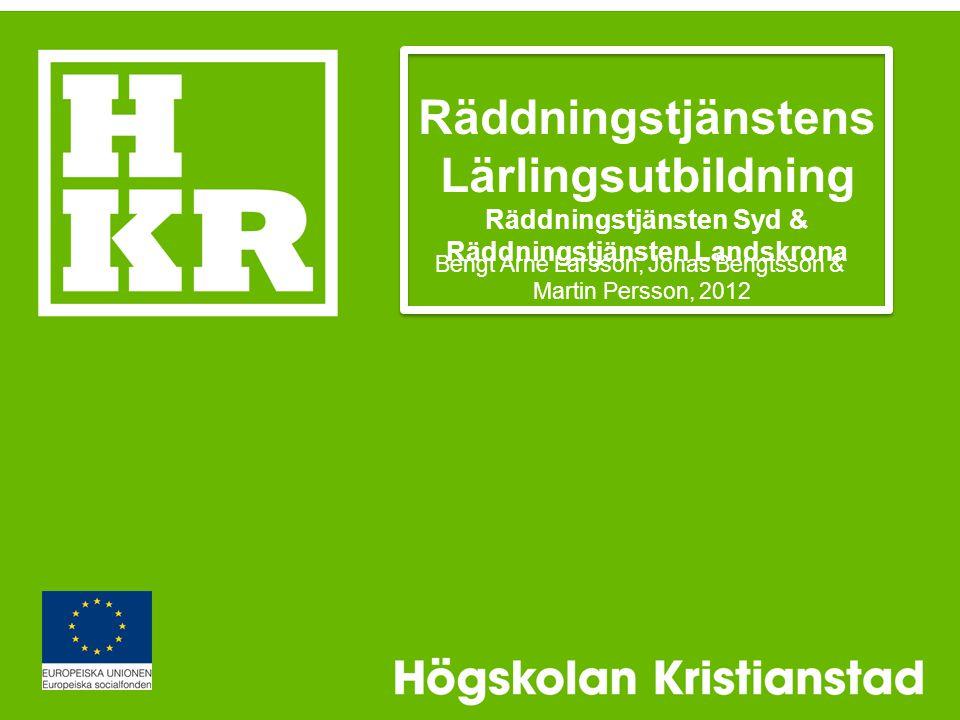 Räddningstjänstens Lärlingsutbildning Räddningstjänsten Syd & Räddningstjänsten Landskrona Bengt Arne Larsson, Jonas Bengtsson & Martin Persson, 2012