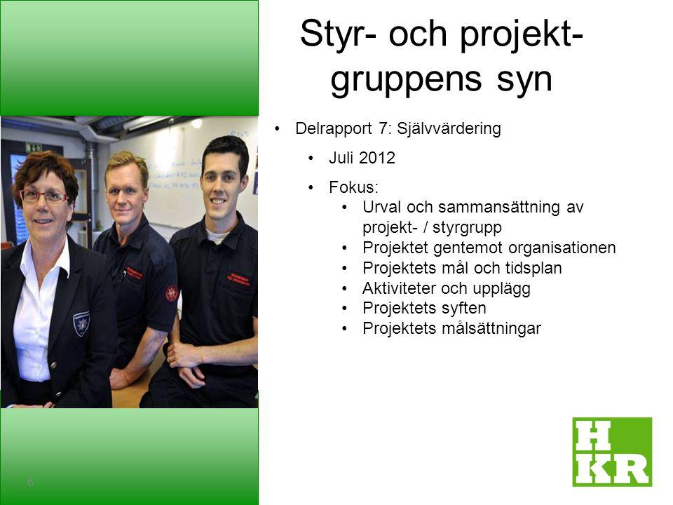 Styr- och projekt- gruppens syn 6 Delrapport 7: Självvärdering Juli 2012 Fokus: Urval och sammansättning av projekt- / styrgrupp Projektet gentemot or